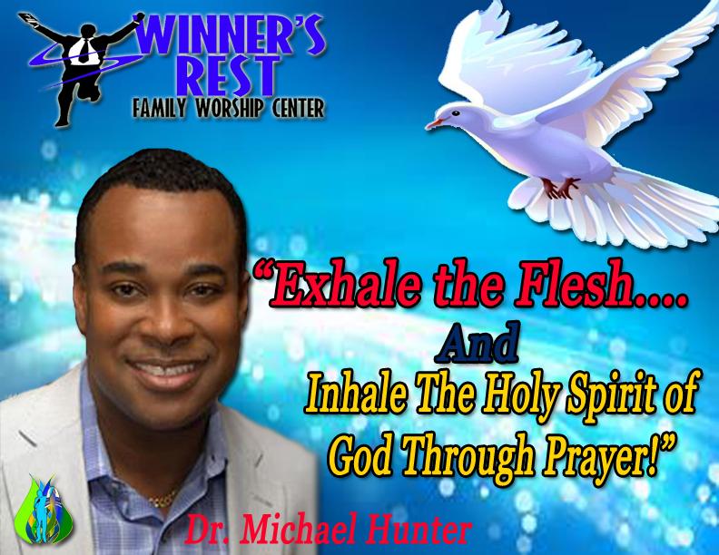 Exhale the Flesh & Inhale The Holy Spirit through Prayer